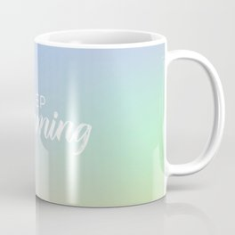 Keep Dreaming Coffee Mug