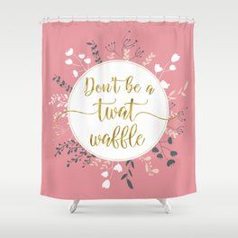 DON'T BE A TWAT WAFFLE - Fancy Gold Sweary Quote Shower Curtain