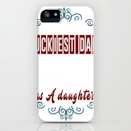 You are the luckiest dad in the world. I would love to have me as a daughter iPhone Case