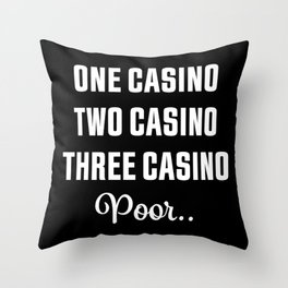 Three Casino Poor... Funny Gambling Gift Throw Pillow