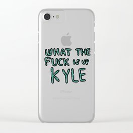 Wtf is up Kyle? Step tf Up Clear iPhone Case