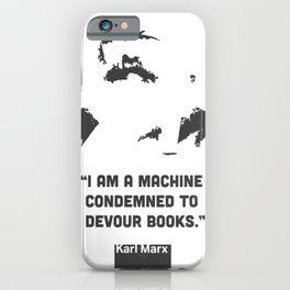"""""""I am a machine condemned to devour books.""""   Karl Marx iPhone Case"""