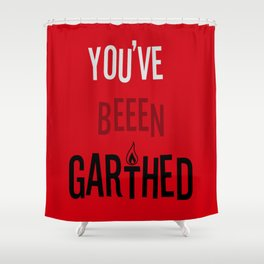You've Been Garthed Shower Curtain