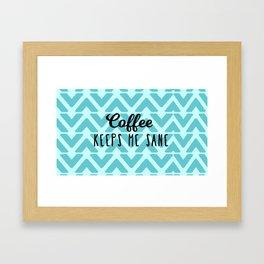 Coffee Keeps ME Sane Framed Art Print