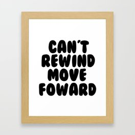 Can't Rewind Framed Art Print
