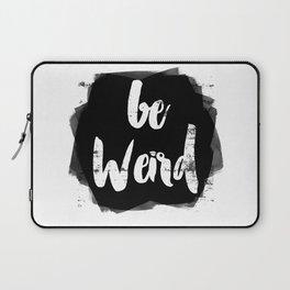Be Weird Laptop Sleeve