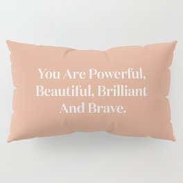 You Are Powerful, Beautiful, Brilliant And Brave Pillow Sham