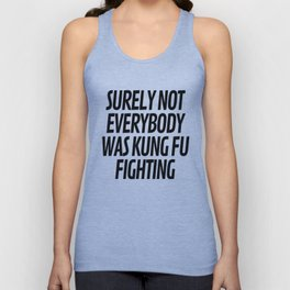 Surely Not Everybody Was Kung Fu Fighting Unisex Tanktop