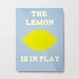 The Lemon is in Play Metal Print