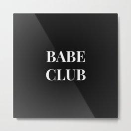 Babeclub black Metal Print