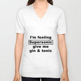 i'm feeling supersonic ive me gin an tonic fishing t-shirts Unisex V-Neck