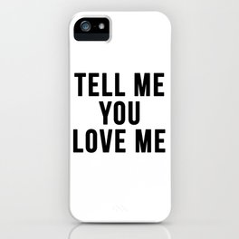 Tell me you love me iPhone Case