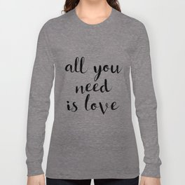 "Love Quote ""All you need is love"" Valentines Day One Year anniversary 1 Year anniversary Long Sleeve T-shirt"