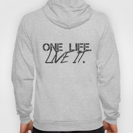 One Life. Live It. Hoody