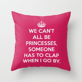 Can't All Be Princesses Funny Quote Throw Pillow
