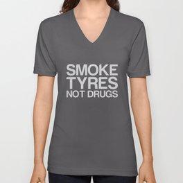 Smoke Tyres Not Drugs  Unisex V-Neck