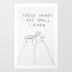 These Hands Are Small I Know.. Art Print