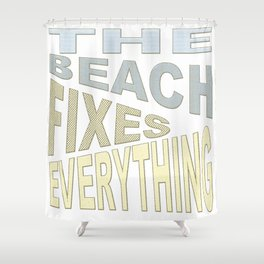 The Beach Fixes Everything Vacation Vibes Text Shower Curtain