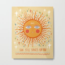 Sun still shines for you Metal Print
