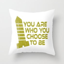 """A Nice Choosing Theme Tee For You Who Chooses Carefully """"You Are Who You Choose To Be"""" T-shirt Throw Pillow"""