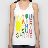 you are my sunshine Tank Tops featuring You Are My Sunshine by Black Neon