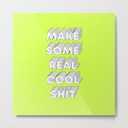 Make Some Real Cool Shit | Typography Metal Print