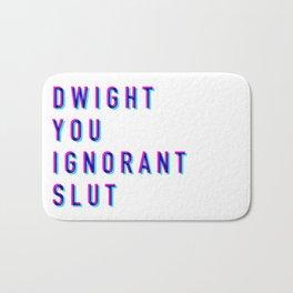 Dwight You Ignorant Slut (3D) Bath Mat
