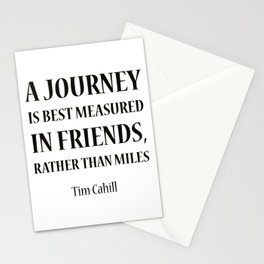 """A journey is best measured in friends, rather than miles.""""  Tim Cahill Stationery Cards"""
