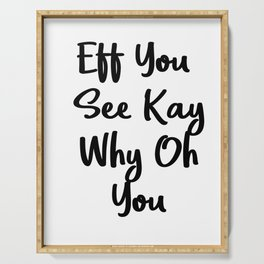 Eff You See Kay Why Oh You   Cute Gift Idea Serving Tray