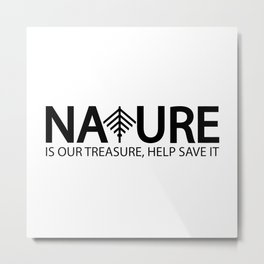 Nature is our treasure, help save Metal Print