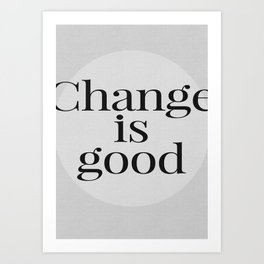 Motivational Typography - Change is Good Art Print