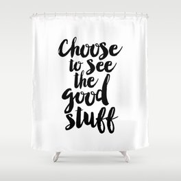 Choose to See the Good Stuff black-white typographic poster design modern home decor canvas wall art Shower Curtain