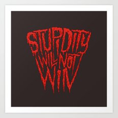 Stupidity Will Not Win Art Print