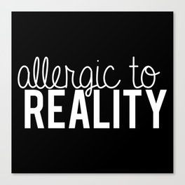 Allergic to reality. - inverted Canvas Print