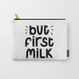 but first milk. Black and white calligraphy phrase Carry-All Pouch