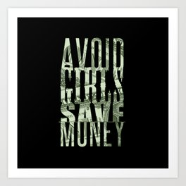 Avoid Girls Save Money Art Print