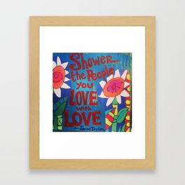Shower the People you Love with Love Framed Art Print