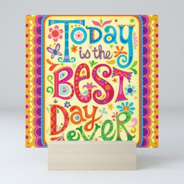 Today is the best day ever Mini Art Print