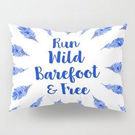 Run Wild, Barefoot and Free Pillow Sham
