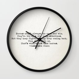 """...That's what makes them heroes"" - Cassandra Clare Wall Clock"