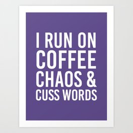 I Run On Coffee, Chaos & Cuss Words (Ultra Violet) Art Print
