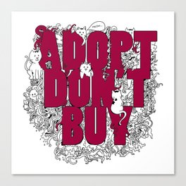 ADOPT DON'T BUY Canvas Print