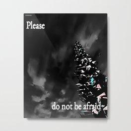 please do not be afraid~ Metal Print