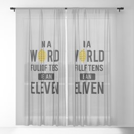 In a world full of tens be an eleven Sheer Curtain