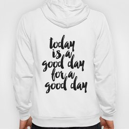 Today Is A Good Day For A Good Day Sign, FREE SHIPPING, Family Room Sign, Quote Hoody