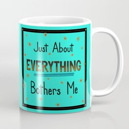 Just About Everything Bothers Me Coffee Mug