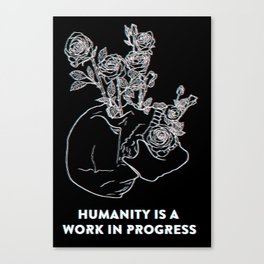 Humanity Is A Work In Progress Canvas Print