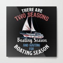 Funny Boating Season - Sailing Gift Metal Print