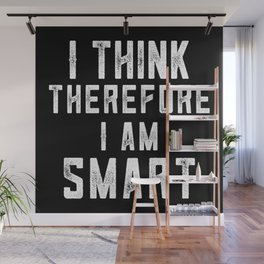 I Think Therefore I Am Smart Wall Mural