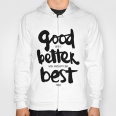 GOOD BETTER BEST Hoody